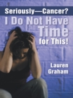 Seriously-Cancer? I Do Not Have Time for This! - eBook