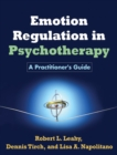 Emotion Regulation in Psychotherapy : A Practitioner's Guide - eBook