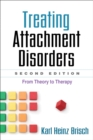 Treating Attachment Disorders, Second Edition : From Theory to Therapy - eBook