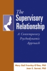 The Supervisory Relationship : A Contemporary Psychodynamic Approach - eBook