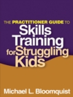 The Practitioner Guide to Skills Training for Struggling Kids - eBook