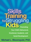 Skills Training for Struggling Kids : Promoting Your Child's Behavioral, Emotional, Academic, and Social Development - eBook