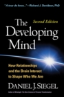 The Developing Mind, Second Edition : How Relationships and the Brain Interact to Shape Who We Are - eBook