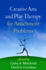 Creative Arts and Play Therapy for Attachment Problems - eBook