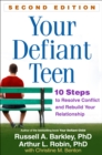 Your Defiant Teen, Second Edition : 10 Steps to Resolve Conflict and Rebuild Your Relationship - eBook