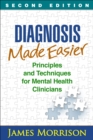 Diagnosis Made Easier, Second Edition : Principles and Techniques for Mental Health Clinicians - eBook