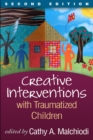Creative Interventions with Traumatized Children, Second Edition : Creative Arts and Play Therapy, eds Malchiodi and Crenshaw - eBook