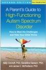 A Parent's Guide to High-Functioning Autism Spectrum Disorder, Second Edition : How to Meet the Challenges and Help Your Child Thrive - eBook