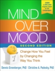 Mind Over Mood, Second Edition : Change How You Feel by Changing the Way You Think - Book