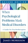 When Psychological Problems Mask Medical Disorders, Second Edition : A Guide for Psychotherapists - eBook