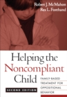 Helping the Noncompliant Child, Second Edition : Family-Based Treatment for Oppositional Behavior - eBook