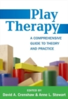 Play Therapy : A Comprehensive Guide to Theory and Practice - Book