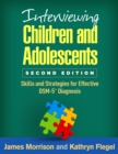 Interviewing Children and Adolescents, Second Edition : Skills and Strategies for Effective DSM-5(R) Diagnosis - eBook