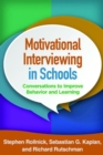 Motivational Interviewing in Schools : Conversations to Improve Behavior and Learning - Book