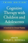 Cognitive Therapy with Children and Adolescents, Third Edition : A Casebook for Clinical Practice - Book