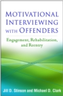 Motivational Interviewing with Offenders : Engagement, Rehabilitation, and Reentry - eBook