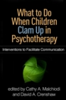What to Do When Children Clam Up in Psychotherapy : Interventions to Facilitate Communication - eBook