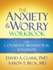 The Anxiety and Worry Workbook : The Cognitive Behavioral Solution - eBook