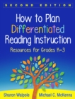 How to Plan Differentiated Reading Instruction, Second Edition : Resources for Grades K-3 - eBook