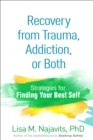 Recovery from Trauma, Addiction, or Both : Strategies for Finding Your Best Self - eBook