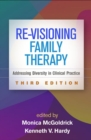 Re-Visioning Family Therapy, Third Edition : Addressing Diversity in Clinical Practice - Book