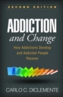 Addiction and Change, Second Edition : How Addictions Develop and Addicted People Recover - Book