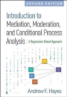 Introduction to Mediation, Moderation, and Conditional Process Analysis, Second Edition : A Regression-Based Approach - Book