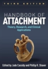 Handbook of Attachment, Third Edition : Theory, Research, and Clinical Applications - Book