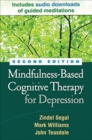 Mindfulness-Based Cognitive Therapy for Depression, Second Edition : A New Approach to Preventing Relapse - Book
