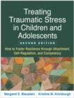 Treating Traumatic Stress in Children and Adolescents, Second Edition : How to Foster Resilience through Attachment, Self-Regulation, and Competency - eBook
