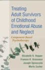 Treating Adult Survivors of Childhood Emotional Abuse and Neglect : Component-Based Psychotherapy - eBook