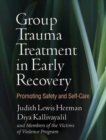 Group Trauma Treatment in Early Recovery : Promoting Safety and Self-Care - Book