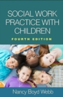 Social Work Practice with Children, Fourth Edition - Book