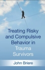 Treating Risky and Compulsive Behavior in Trauma Survivors - Book