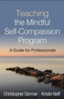Teaching the Mindful Self-Compassion Program : A Guide for Professionals - Book