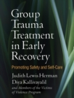 Group Trauma Treatment in Early Recovery : Promoting Safety and Self-Care - eBook
