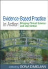 Evidence-Based Practice in Action : Bridging Clinical Science and Intervention - Book