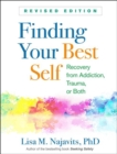 Finding Your Best Self, Revised Edition : Recovery from Addiction, Trauma, or Both - Book