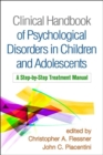 Clinical Handbook of Psychological Disorders in Children and Adolescents : A Step-by-Step Treatment Manual - Book