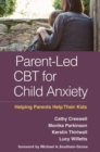 Parent-Led CBT for Child Anxiety : Helping Parents Help Their Kids - Book
