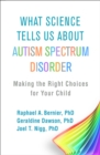What Science Tells Us about Autism Spectrum Disorder : Making the Right Choices for Your Child - eBook