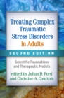 Treating Complex Traumatic Stress Disorders in Adults, Second Edition : Scientific Foundations and Therapeutic Models - eBook