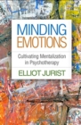 Minding Emotions : Cultivating Mentalization in Psychotherapy - Book