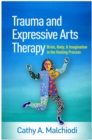 Trauma and Expressive Arts Therapy : Brain, Body, and Imagination in the Healing Process - eBook