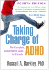 Taking Charge of ADHD, Fourth Edition : The Complete, Authoritative Guide for Parents - eBook