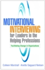 Motivational Interviewing for Leaders in the Helping Professions : Facilitating Change in Organizations - eBook