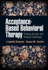 Acceptance-Based Behavioral Therapy : Treating Anxiety and Related Challenges - eBook