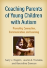 Coaching Parents of Young Children with Autism : Promoting Connection, Communication, and Learning - eBook