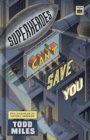 Superheroes Canat Save You : Epic Examples of Historic Heresies - Book