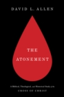 The Atonement : A Biblical, Theological, and Historical Study of the Cross of Christ - eBook